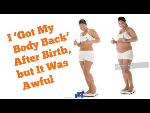 i got my body back after birth but it was awful
