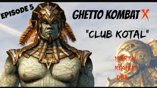 "GHETTO KOMBAT X: ""CLUB KOTAL"" (episode 5)"
