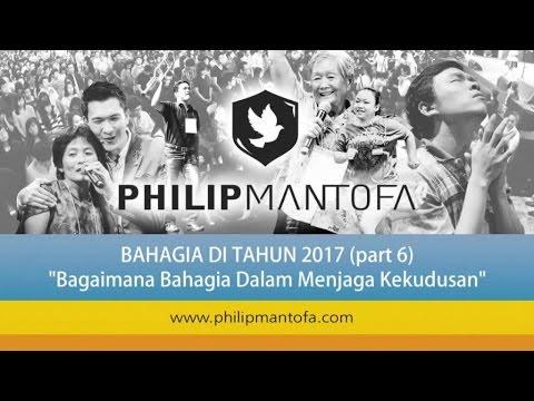 Kotbah Philip Mantofa : Bagaimana Bahagia Di Tahun 2017 (Part6)