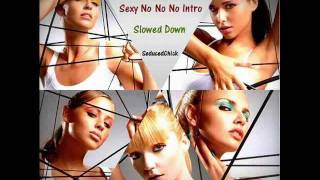 Girls Aloud - Sexy No No No Intro Slowed Down 150%