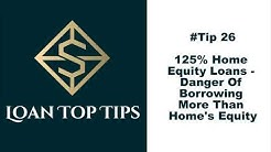 Tip 26 - 125% Home Equity Loans   Danger Of Borrowing More Than Home's Equity!
