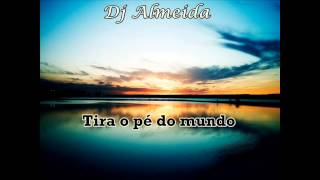 Dj Almeida33 - Tira o pé do mundo [mix]