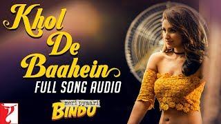 Khol De Baahein - Full Song Audio   Meri Pyaari Bindu   Monali Thakur   Sachin-Jigar