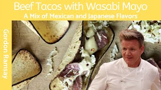 Gordon Ramsay Beef Tacos With Wasabi Mayo