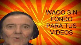 | WAOOO SIN FONDO PARA TUS VIDEOS | juanjo801 |