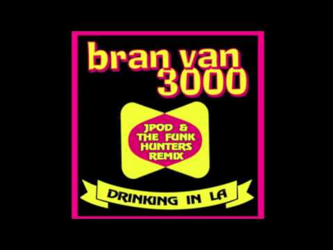 Bran Van 3000 -Drinking in L.A.  (JPOD & The Funk Hunters Remix)
