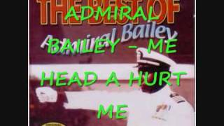 ADMIRAL BAILEY - ME HEAD A HURT ME