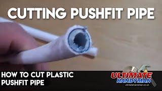 How to cut plastic pushfit pipe - Ultimate Handyman DIY tips