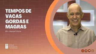 Tempos de vacas gordas e magras   21.07.2021   Pr. Samuel Vieira
