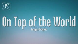 Download Imagine Dragons - On Top Of The World (Lyrics)