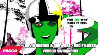 David Guetta & Showtek - Bad ft Vass - VERSÃO SWINGUEIRA