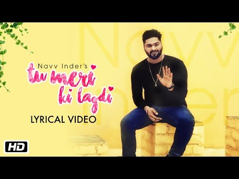 Tu Meri Ki Lagdi | Lyrical Video | Navv Inder | Navi Kamboz | New Punjabi Pop