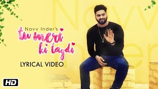 Tu Meri Ki Lagdi Lyrical Navv Inder Navi Kamboz New Punjabi Pop