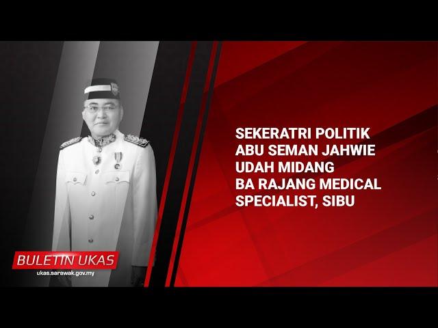 #KlipBuletinUKAS(Iban)Sekeratri Politik Abu Seman Jahwie Udah Midang Ba RajangMedicalSpecialist,Sibu