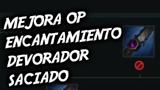 NUEVO ENCANTAMIENTO OP DEVORADOR SACIADO, League of Legends