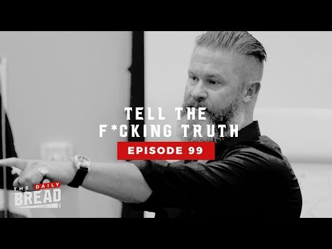 Tell The F*cking Truth | The Daily Bread | Ep. 99
