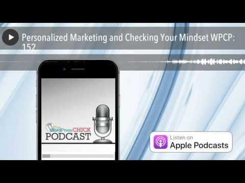 Personalized Marketing and Checking Your Mindset WPCP: 152