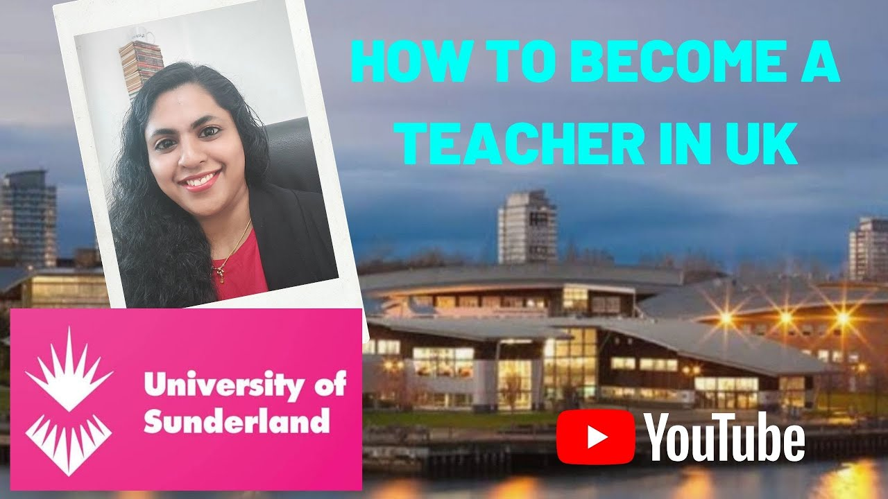 #University of Sunderland # Route to follow to become a teacher in UK