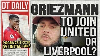 GREIZMANN TO JOIN MAN UNITED OR LIVERPOOL | DT DAILY