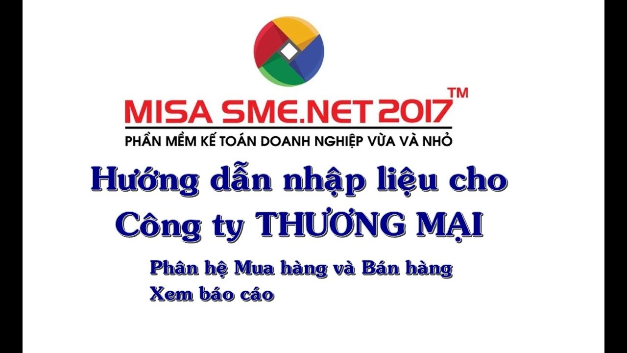 Công ty THƯƠNG MẠI: Phân hệ Mua và Bán hàng trên MISA SME.NET 2017   Học MISA Online
