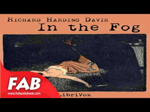 In the Fog Full Audiobook by Richard Harding DAVIS by General, Detective Fiction