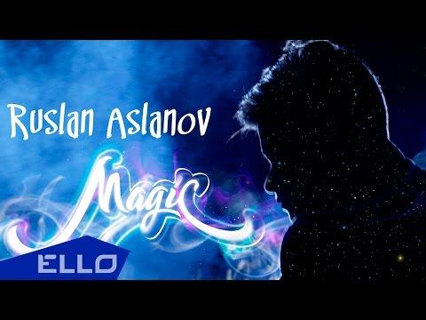 Руслан Асланов - Волшебство