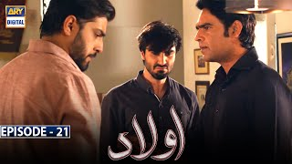 Aulaad Episode 21 - 19th April 2021 - ARY Digital Drama