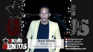 Bryd Villain - My Way (Raw) Ultrasound Riddim - March 2015
