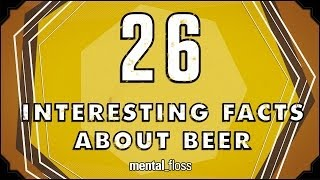 26 Interesting Facts About Beer - mental_floss on YouTube (Ep.38)