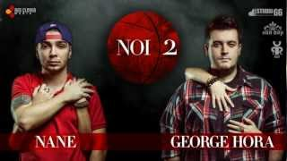 Repeat youtube video Nane feat. George Hora - NOI 2 (cu versuri)