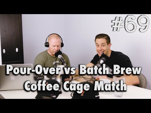 Podcast Episode #69 - Pour-Over vs Batch Brew Coffee Cage Match