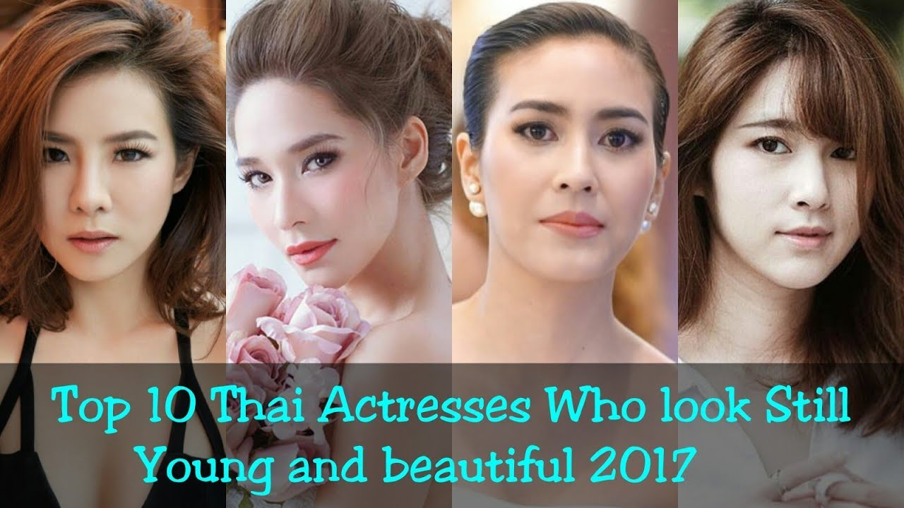 top 10 thai actresses who look still young and beautiful 2017 - youtube