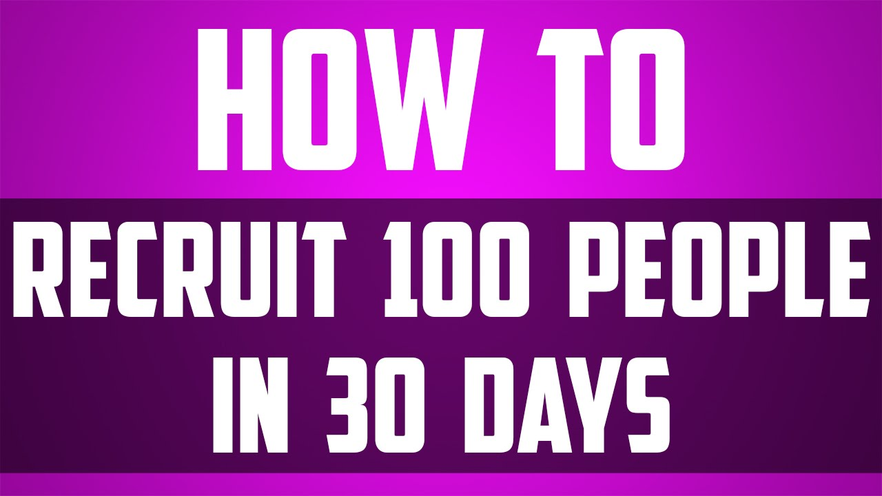 how to recruit people in days how to recruit 100 people in 30 days