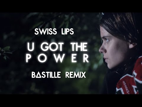 U Got The Power - Swiss Lips | Bastille Remix.