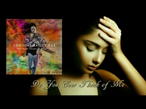 Corinne Bailey Rae -  Do You Ever Think of Me [The Heart Speaks in Whispers Deluxe 2016]
