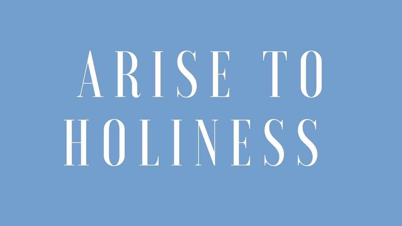 Arise to Holiness - Sunday Morning - June 28, 2020 - Pastor McEachron