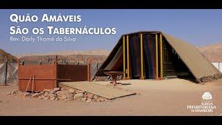 Quão Amáveis São os Tabernáculos | Rev. Darly Thomé da Silva