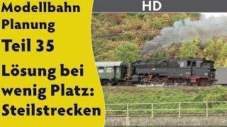 HD: Modellbahn: Planung Teil 35 – Lösung bei wenig Platz: Steilstrecken [für H0, Spur 0 & größer]