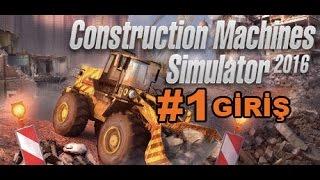 Construction Machines Simulator 2016 #1.Bölüm Giriş