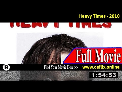 Watch: Heavy Times (2010) Full Movie Online