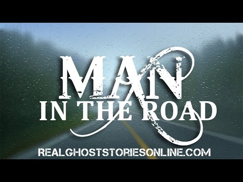 Man In The Road | Ghost Stories, Paranormal, Supernatural, Hauntings, Horror