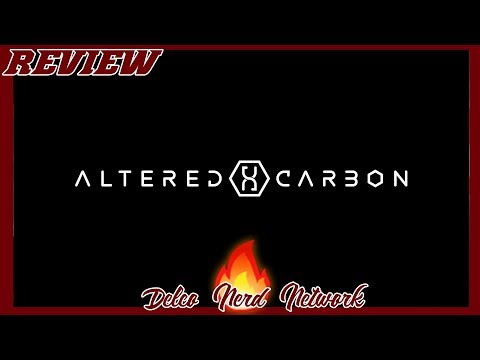 Altered Carbon [Delco Nerd Network Hot Take]