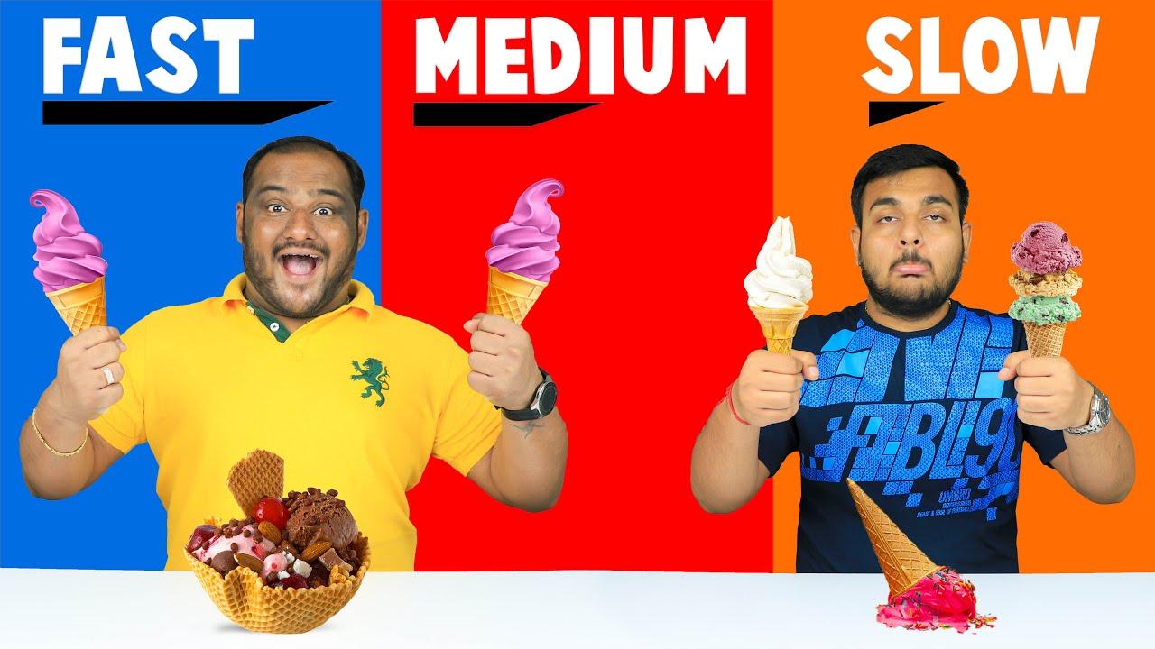 FAST Vs MEDIUM Vs SLOW FOOD CHALLENGE   Eating Challenge   Ice Cream Challenge   Viwa Food World