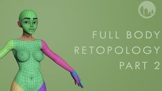 How to RETOPOLOGIZE the BODY - Part 2 - Body Retopology