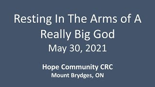 May 30, 2021 Resting In The Arms of A Really Big God