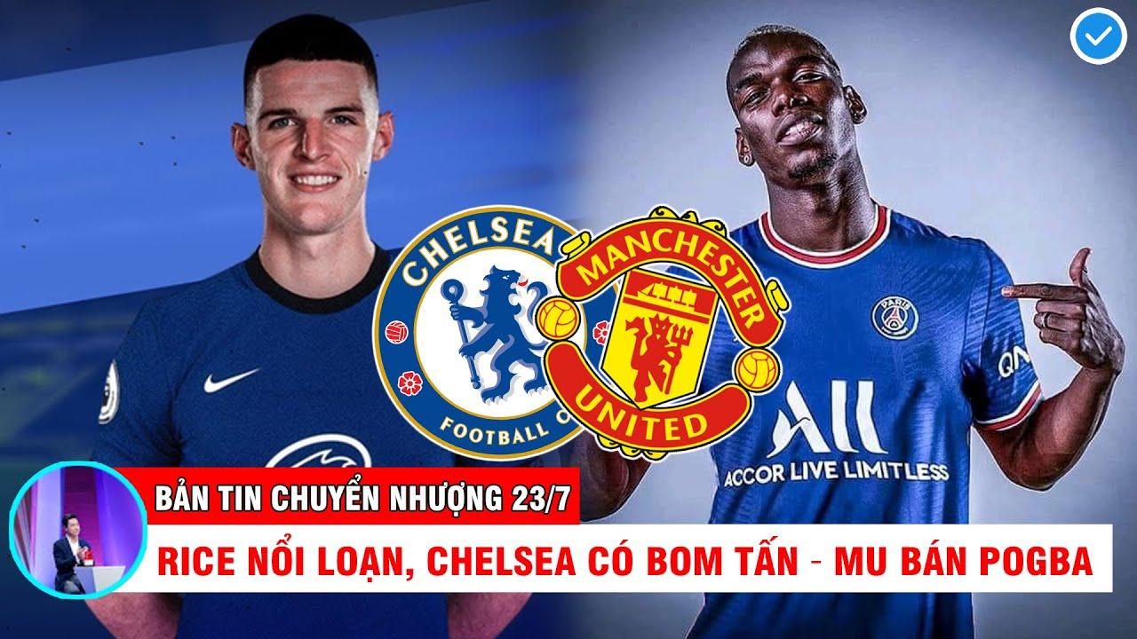 BẢN TIN CHUYỂN NHƯỢNG 23/7   Rice nổi loạn, Chelsea sắp có bom tấn – Mu nhiều khả năng bán Pogba
