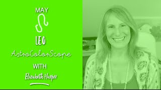 LEO May 2016 Astrocolorscope, Astrology, Color & Crystals with Elizabeth Harper