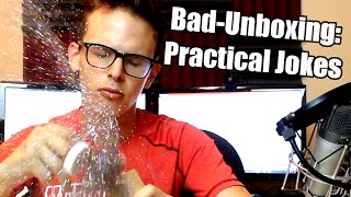 Bad Unboxing - Practical Jokes