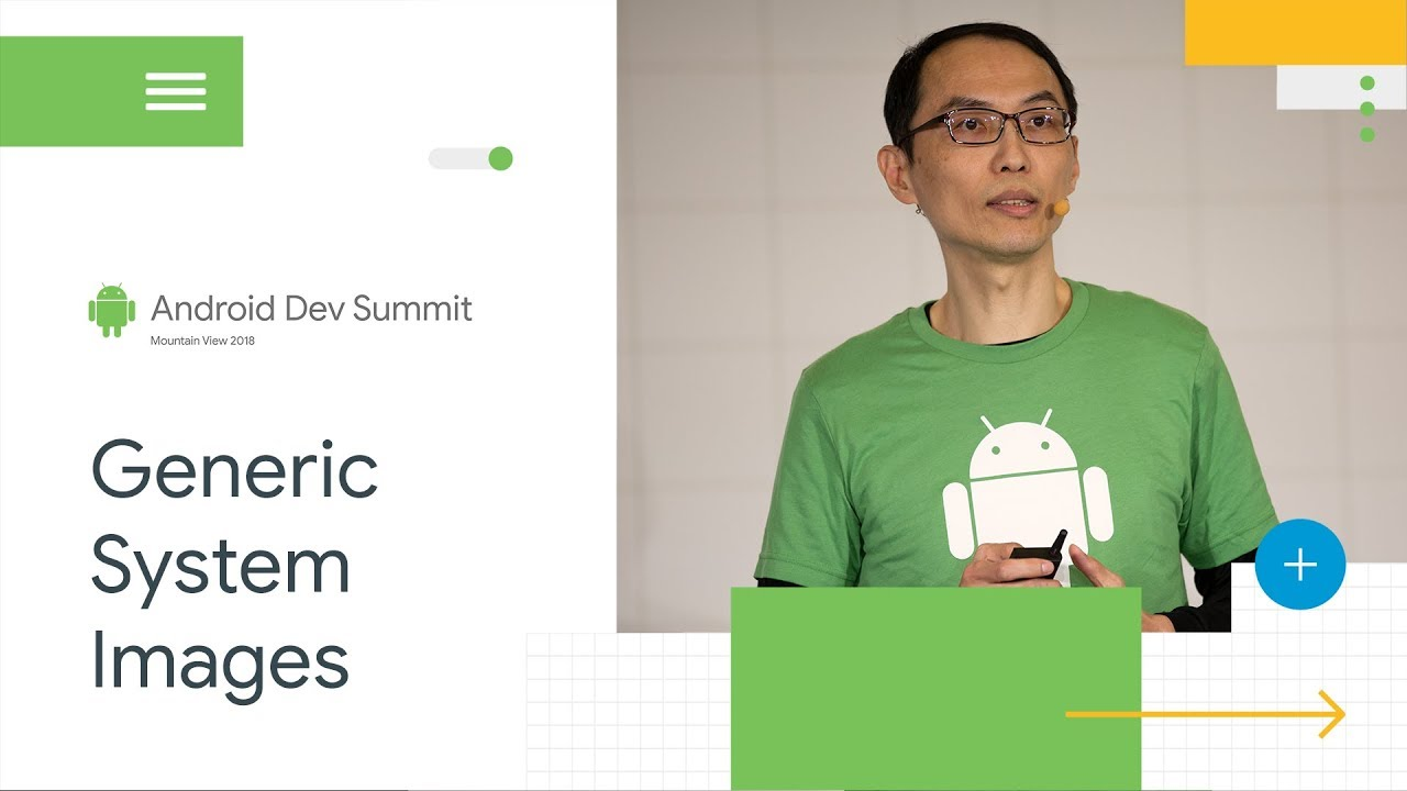 Understand the impact of Generic System Images (GSI) (Android Dev Summit  '18)