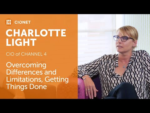 Charlotte Light - CIO of Channel 4 - Overcoming Differences, Getting Things Done